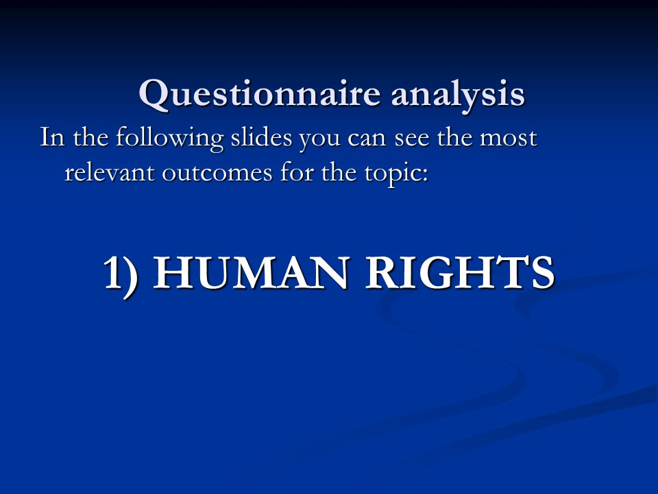 Questionnaire analysis In the following slides you can see the most relevant outcomes for the topic: 1) HUMAN RIGHTS