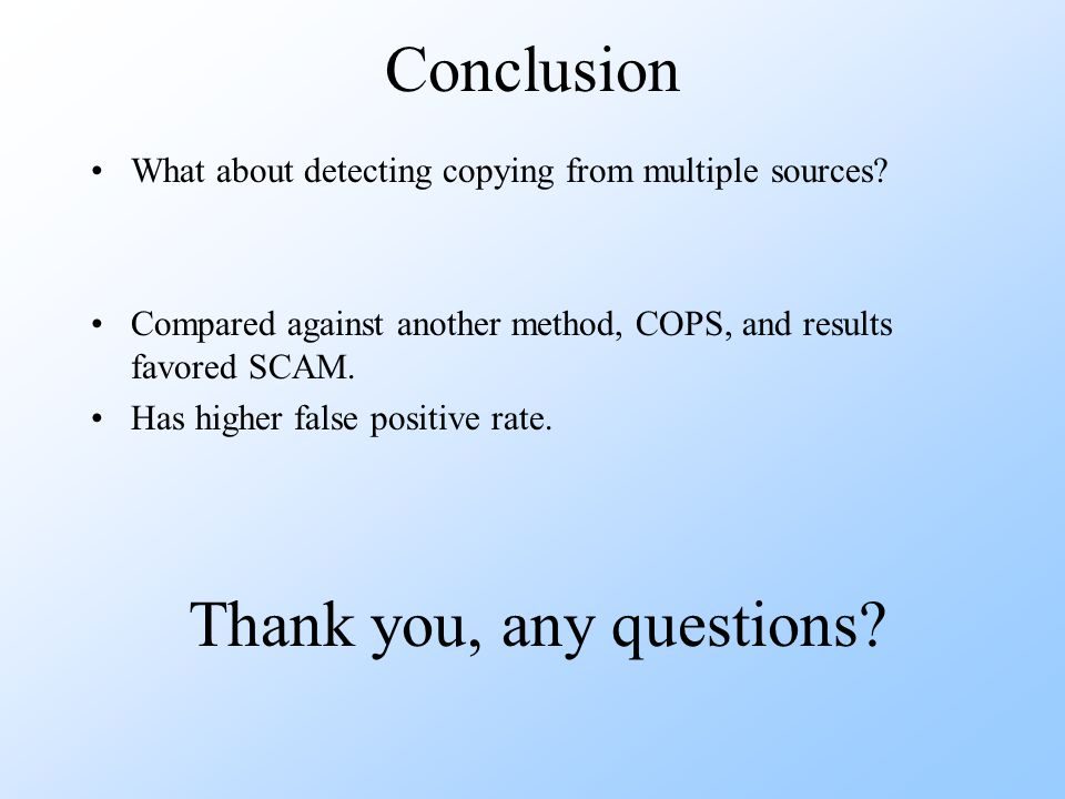 Conclusion What about detecting copying from multiple sources.