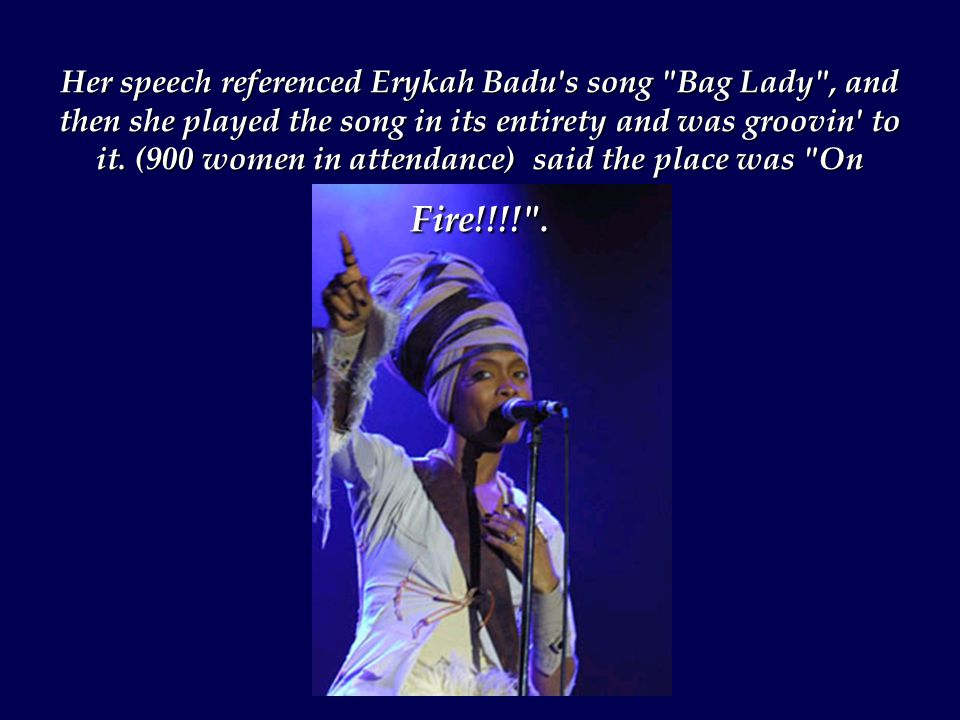 Her speech referenced Erykah Badu s song Bag Lady , and then she played the song in its entirety and was groovin to it.