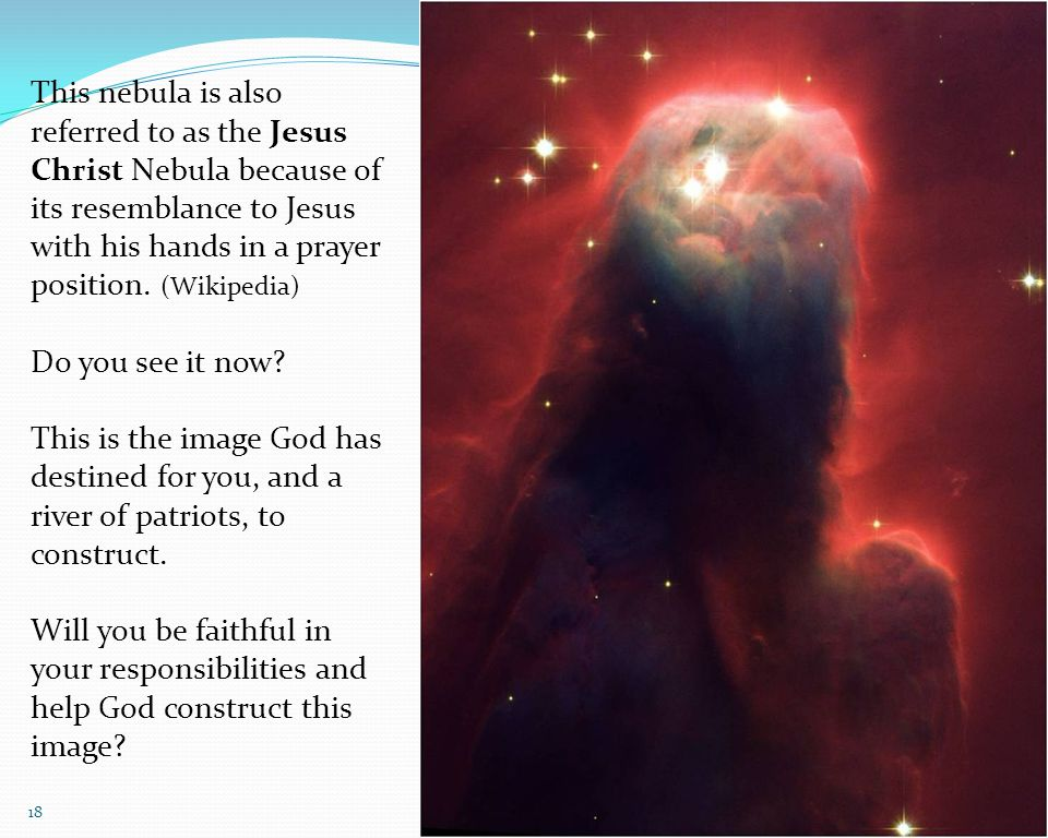 This nebula is also referred to as the Jesus Christ Nebula because of its resemblance to Jesus with his hands in a prayer position.