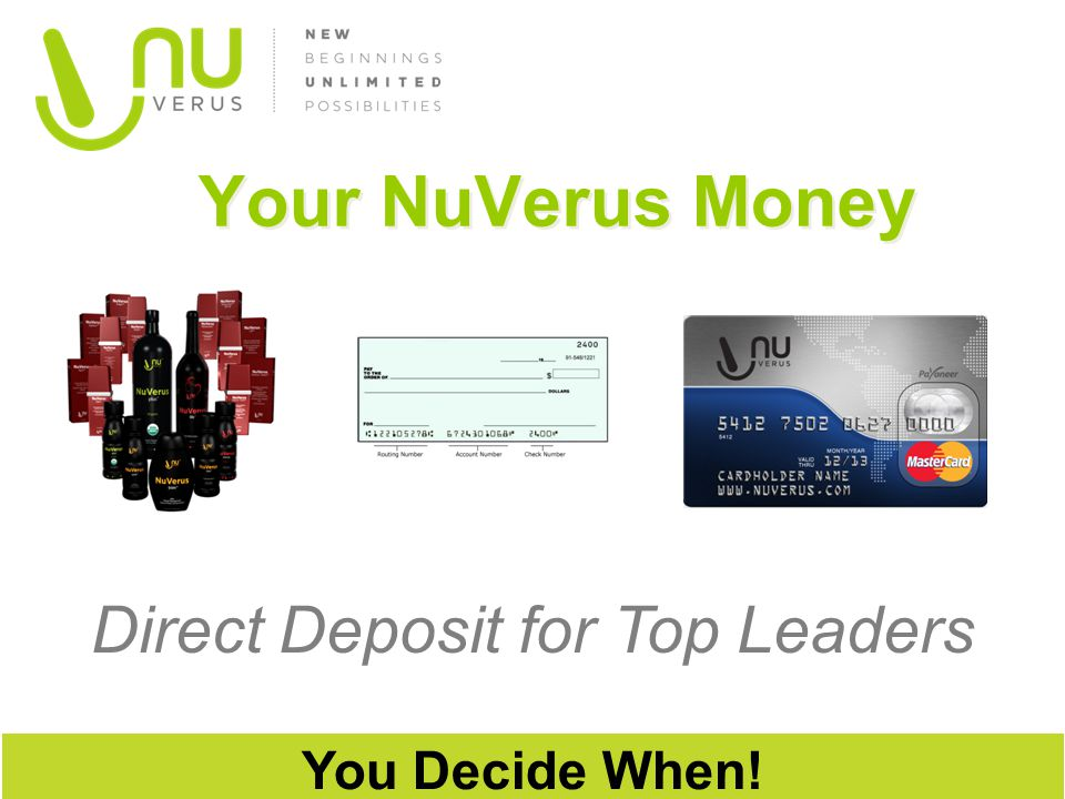 Your NuVerus Money You Decide When! Direct Deposit for Top Leaders