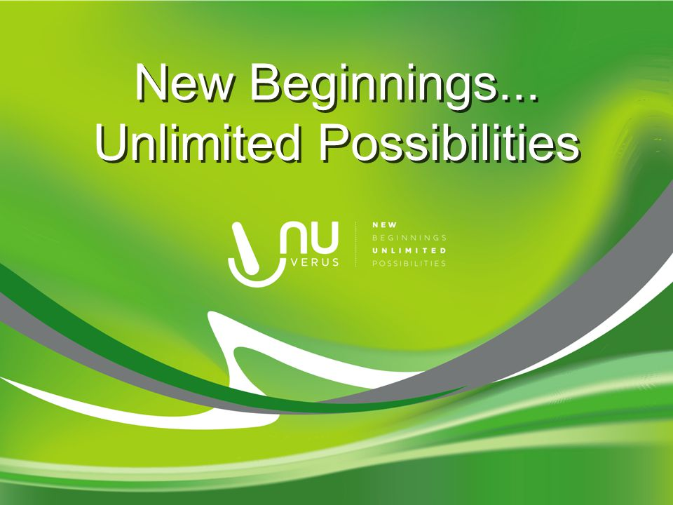 New Beginnings... Unlimited Possibilities New Beginnings... Unlimited Possibilities