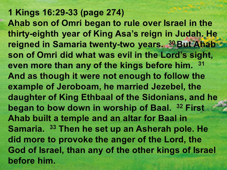 1 Kings 16:29-33 (page 274) Ahab son of Omri began to rule over Israel in the thirty-eighth year of King Asa's reign in Judah.