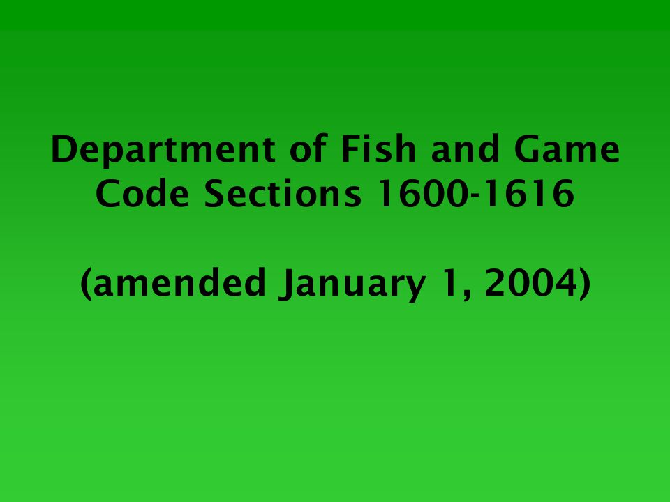 Department of Fish and Game Code Sections 1600-1616 (amended January 1, 2004)