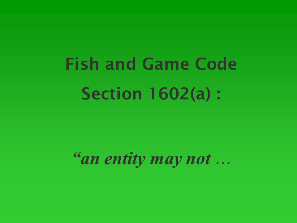 Fish and Game Code Section 1602(a) : an entity may not …