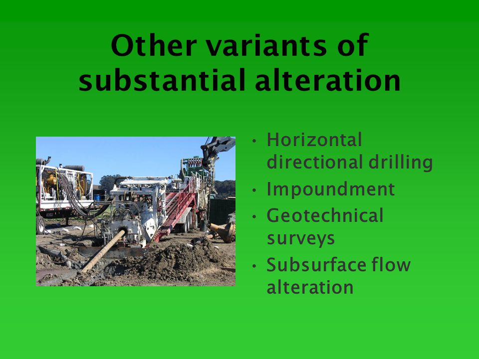 Other variants of substantial alteration Horizontal directional drilling Impoundment Geotechnical surveys Subsurface flow alteration