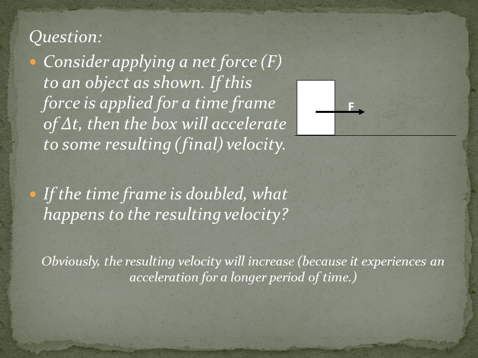 Question: Consider applying a net force (F) to an object as shown.