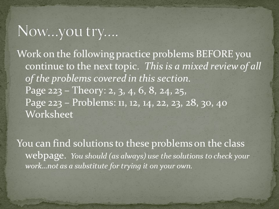 Work on the following practice problems BEFORE you continue to the next topic.