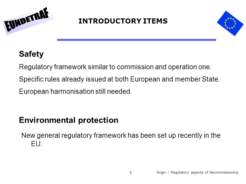 Sogin – Regulatory aspects of decommissioning 5 Safety Regulatory framework similar to commission and operation one.