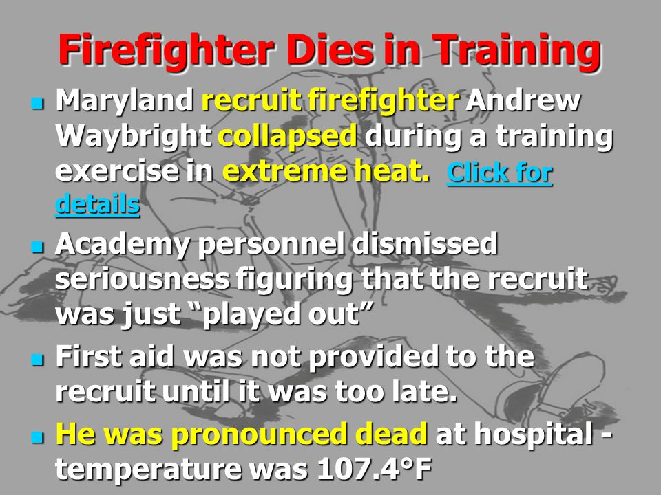 Firefighter Dies in Training Maryland recruit firefighter Andrew Waybright collapsed during a training exercise in extreme heat.