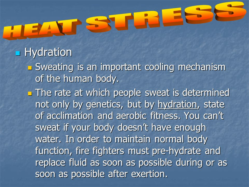 Hydration Hydration Sweating is an important cooling mechanism of the human body.