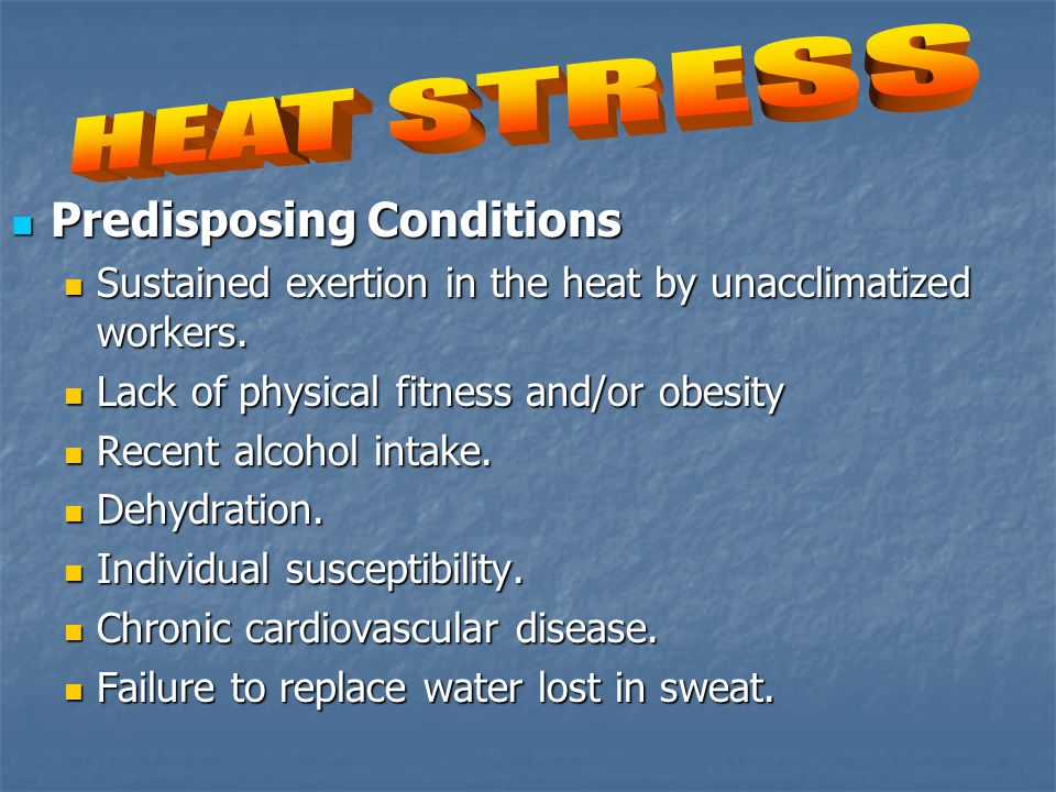Predisposing Conditions Predisposing Conditions Sustained exertion in the heat by unacclimatized workers.
