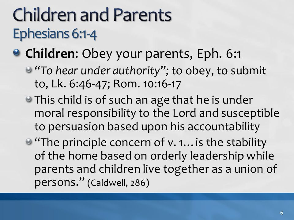 "Children: Obey your parents, Eph. 6:1 ""To hear under authority""; to obey, to submit to, Lk. 6:46-47; Rom. 10:16-17 This child is of such an age that h"
