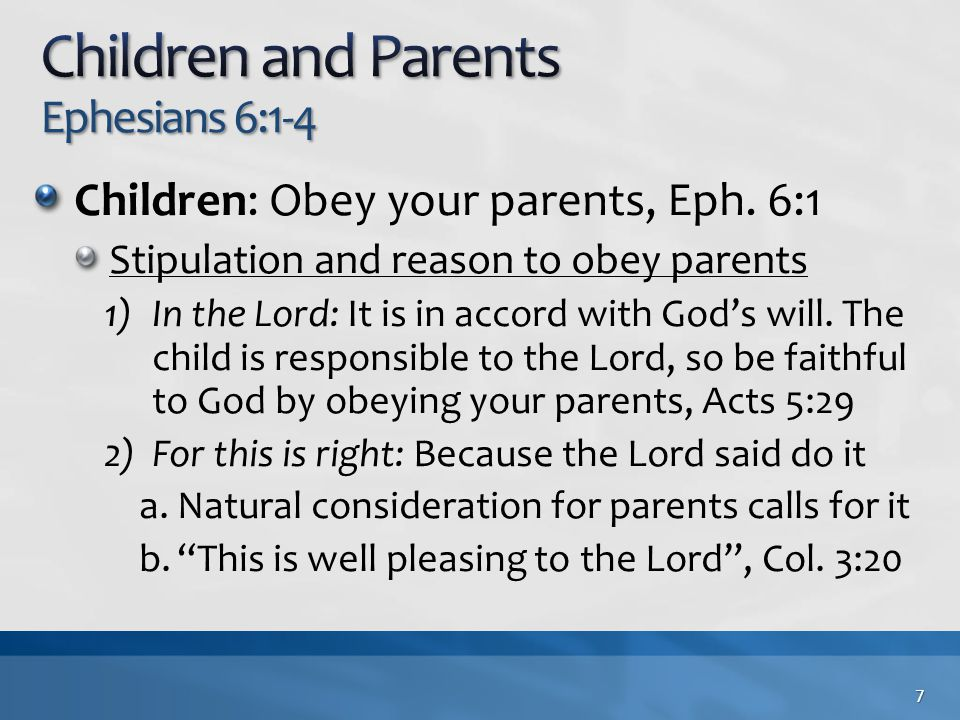 Children: Obey your parents, Eph. 6:1 Stipulation and reason to obey parents 1)In the Lord: It is in accord with God's will. The child is responsible