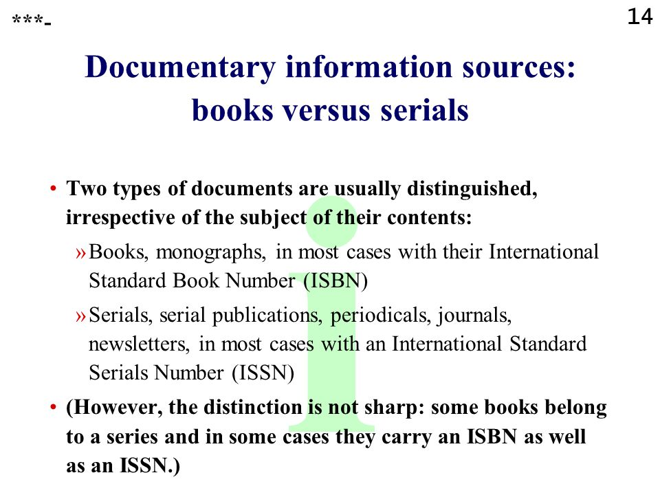14 i ***- Documentary information sources: books versus serials Two types of documents are usually distinguished, irrespective of the subject of their