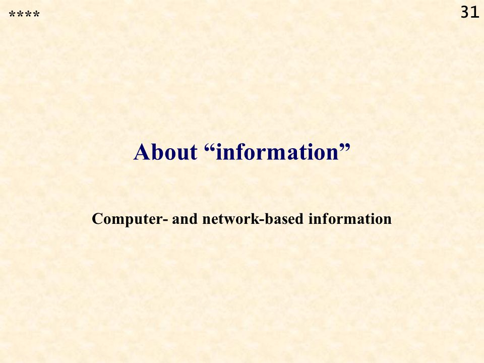 "31 About ""information"" Computer- and network-based information ****"