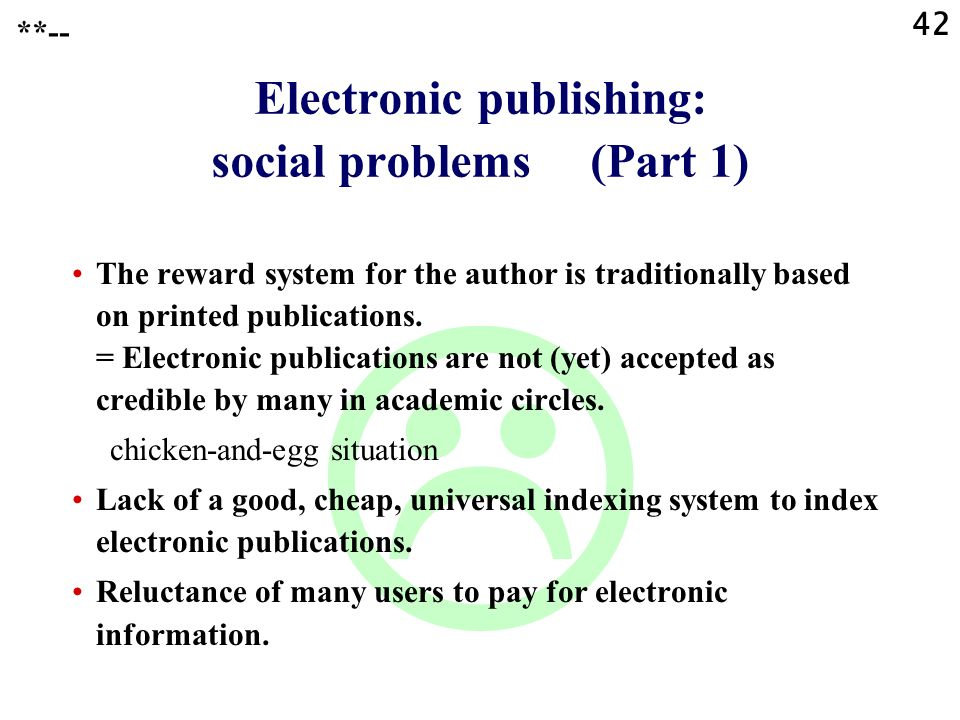 42  Electronic publishing: social problems (Part 1) **-- The reward system for the author is traditionally based on printed publications. = Electroni