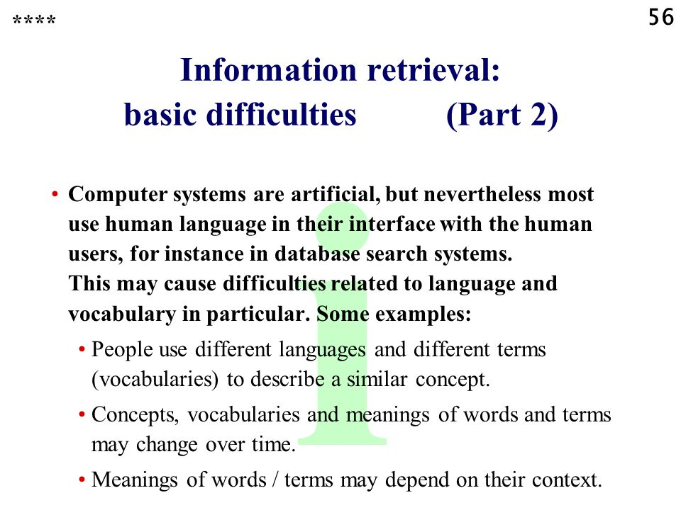 56 i Information retrieval: basic difficulties (Part 2) **** Computer systems are artificial, but nevertheless most use human language in their interf