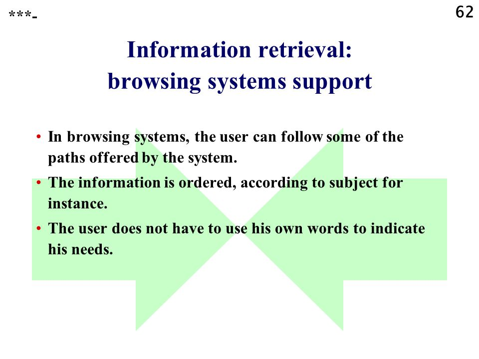 62 Information retrieval: browsing systems support In browsing systems, the user can follow some of the paths offered by the system. The information i
