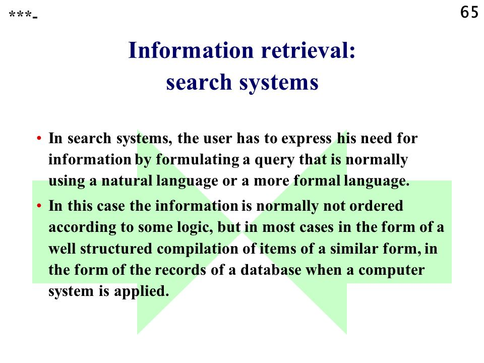 65 Information retrieval: search systems In search systems, the user has to express his need for information by formulating a query that is normally u