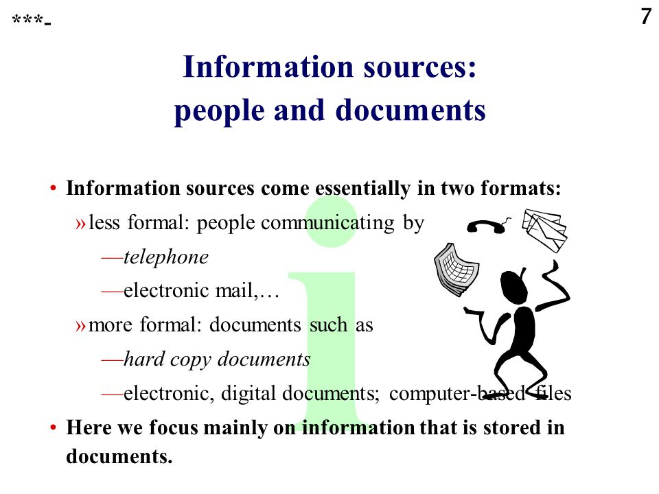 7 i Information sources: people and documents Information sources come essentially in two formats: »less formal: people communicating by —telephone —e