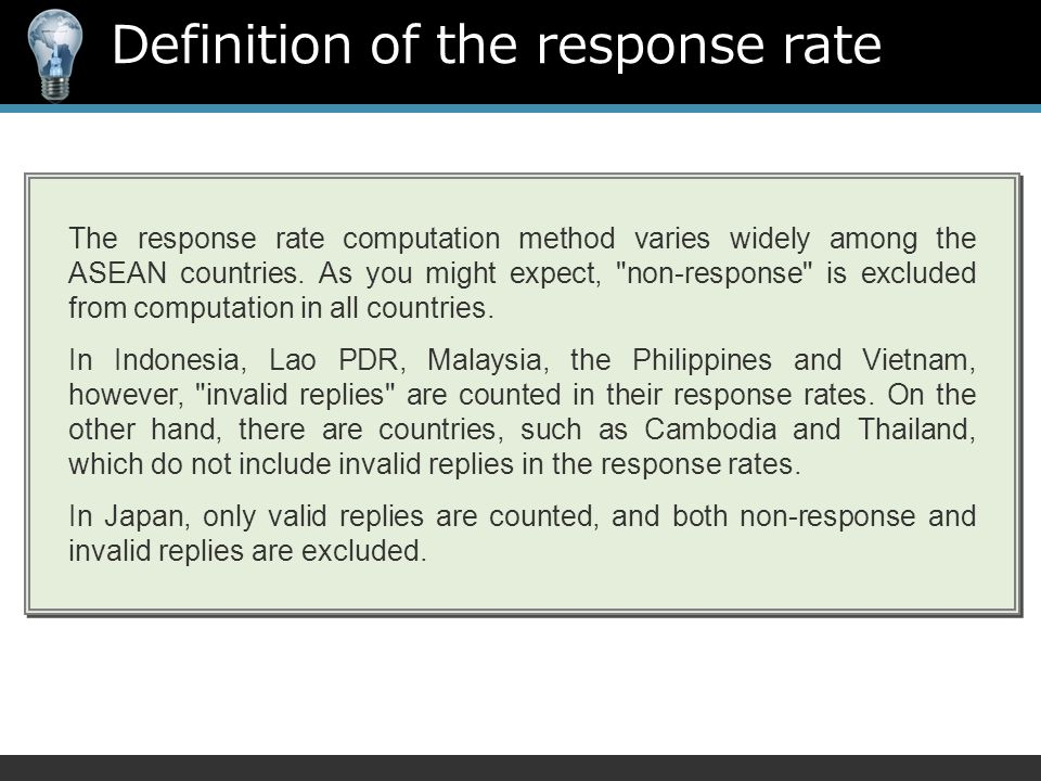 Definition of the response rate The response rate computation method varies widely among the ASEAN countries.