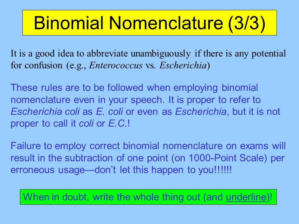 Binomial Nomenclature (3/3) It is a good idea to abbreviate unambiguously if there is any potential for confusion (e.g., Enterococcus vs. Escherichia)