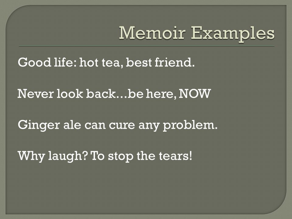 Good life: hot tea, best friend. Never look back...be here, NOW Ginger ale can cure any problem.