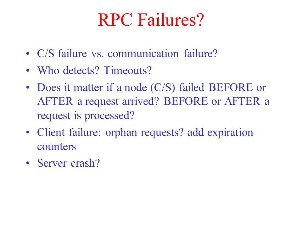 RPC Failures. C/S failure vs. communication failure.
