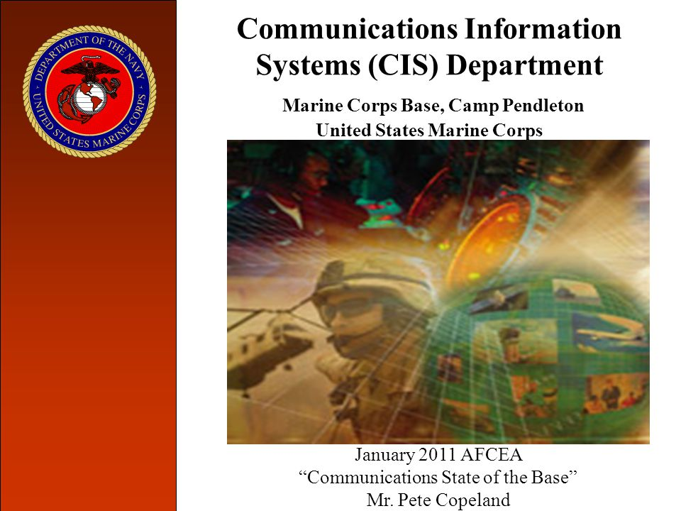 "Communications Information Systems (CIS) Department Marine Corps Base, Camp Pendleton United States Marine Corps January 2011 AFCEA ""Communications St"
