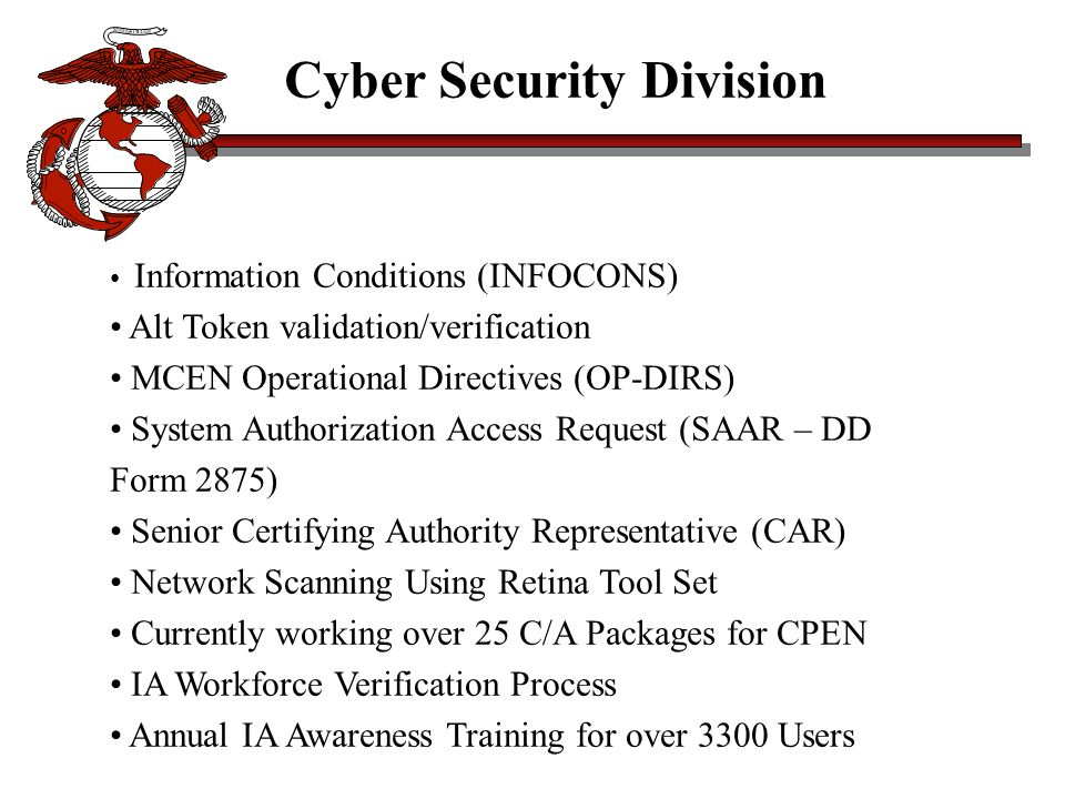 Cyber Security Division Information Conditions (INFOCONS) Alt Token validation/verification MCEN Operational Directives (OP-DIRS) System Authorization