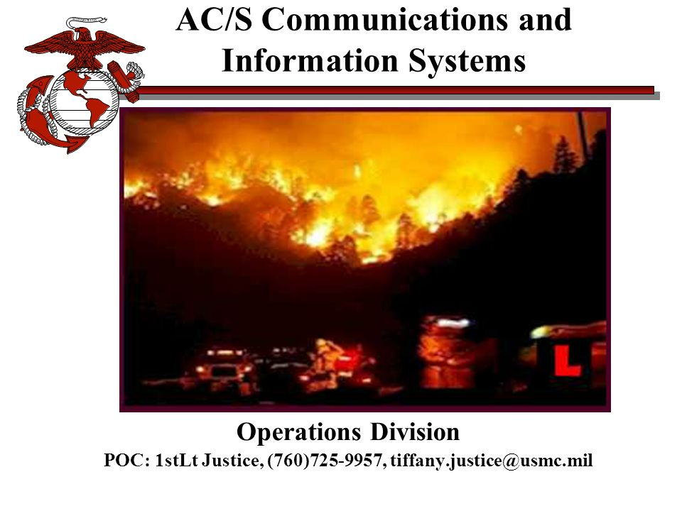 AC/S Communications and Information Systems Operations Division POC: 1stLt Justice, (760)725-9957, tiffany.justice@usmc.mil