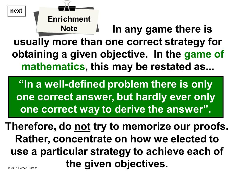 In any game there is usually more than one correct strategy for obtaining a given objective.