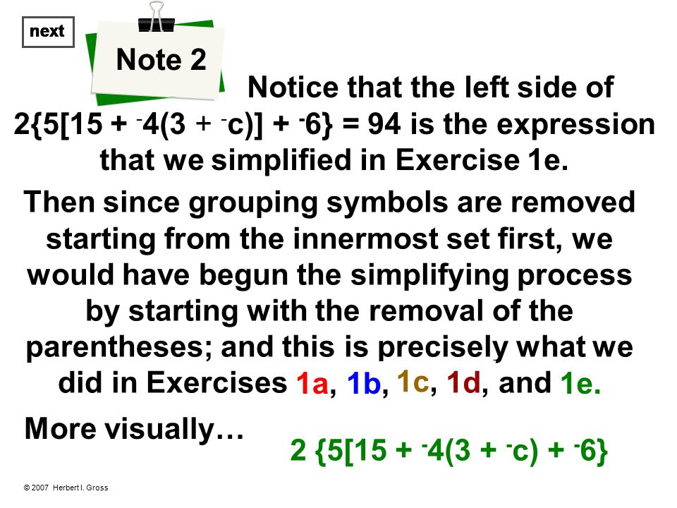 Notice that the left side of 2{5[15 + - 4(3 + - c)] + - 6} = 94 is the expression that we simplified in Exercise 1e.