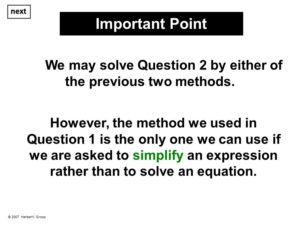 © 2007 Herbert I. Gross We may solve Question 2 by either of the previous two methods.