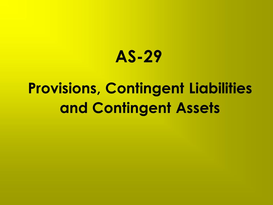 AS-29 Provisions, Contingent Liabilities and Contingent Assets