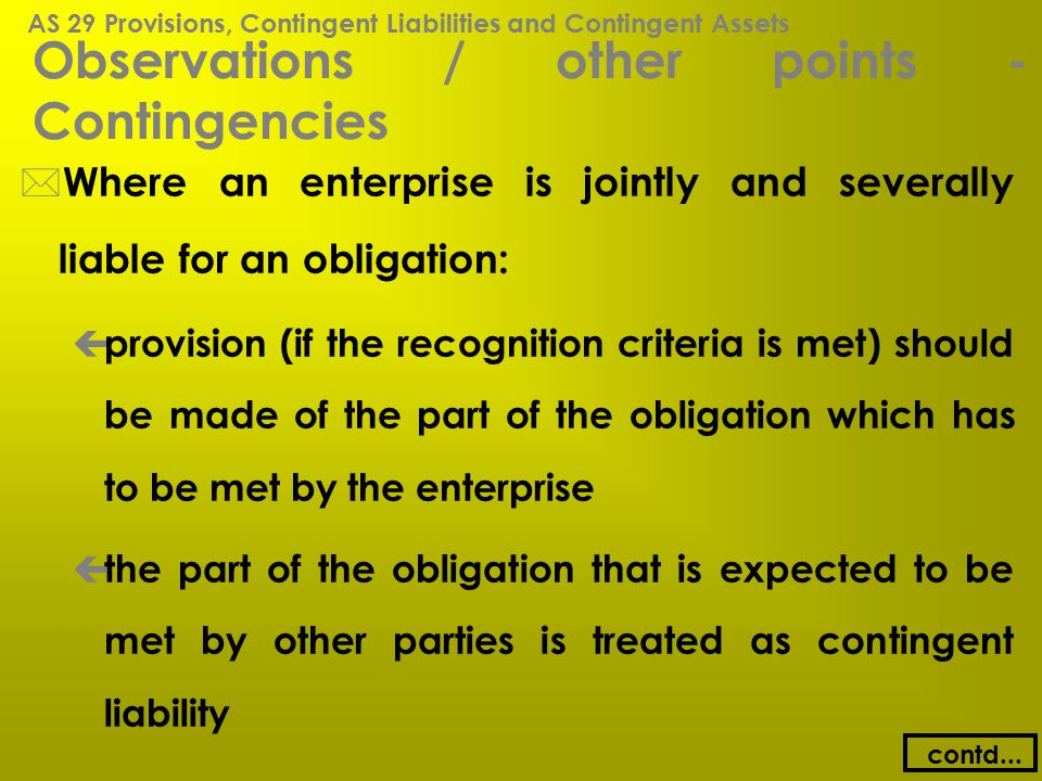 Observations / other points - Contingencies * Where an enterprise is jointly and severally liable for an obligation: ç provision (if the recognition c