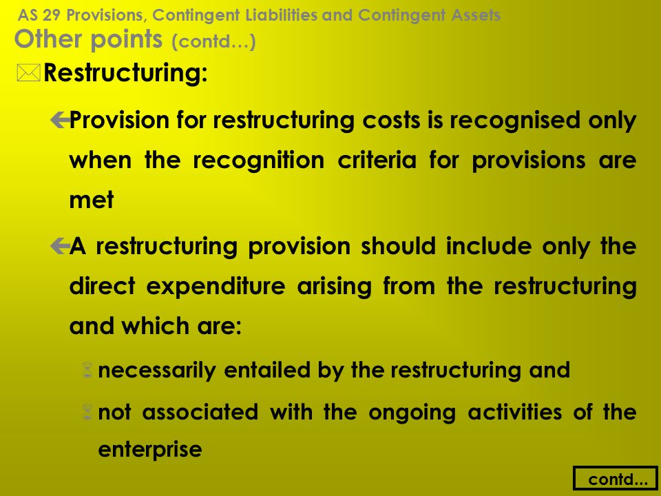 Other points (contd…) * Restructuring: ç Provision for restructuring costs is recognised only when the recognition criteria for provisions are met ç A