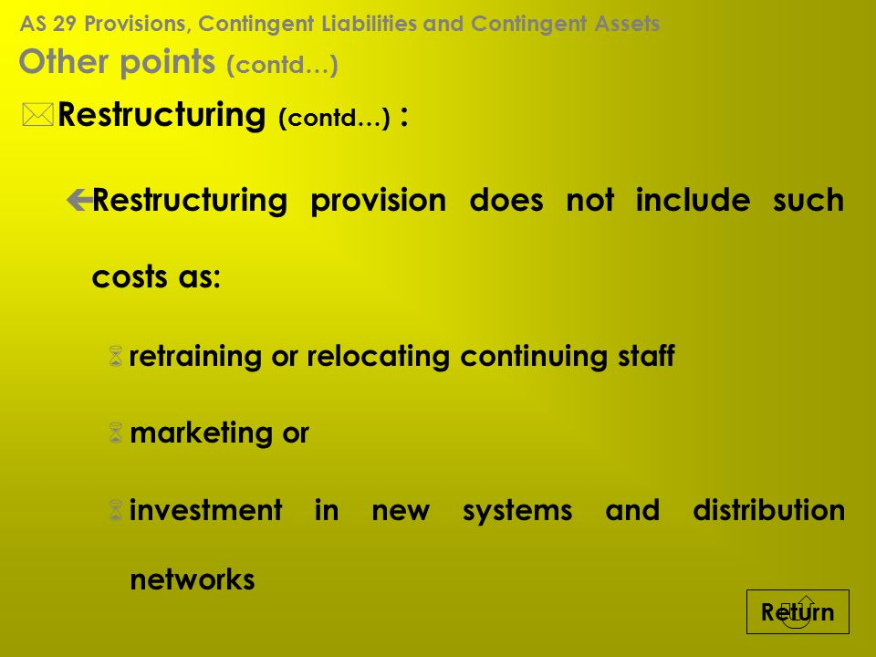 Other points (contd…) * Restructuring (contd…) : ç Restructuring provision does not include such costs as: 6 retraining or relocating continuing staff