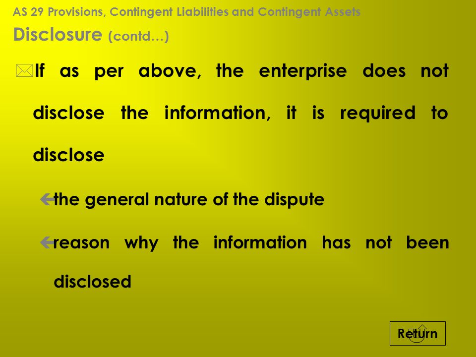 Disclosure (contd…) * If as per above, the enterprise does not disclose the information, it is required to disclose ç the general nature of the disput