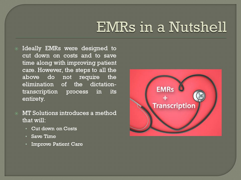  Ideally EMRs were designed to cut down on costs and to save time along with improving patient care.