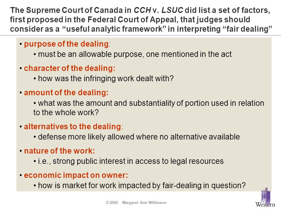 © 2006 Margaret Ann Wilkinson The Supreme Court of Canada in CCH v. LSUC did list a set of factors, first proposed in the Federal Court of Appeal, tha