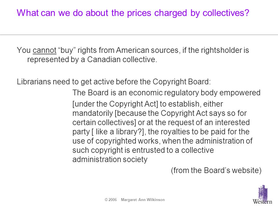"© 2006 Margaret Ann Wilkinson What can we do about the prices charged by collectives? You cannot ""buy"" rights from American sources, if the rightshold"