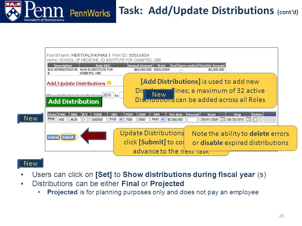 26 Update Distributions as required; click [Submit] to complete and advance to the next Task [Add Distributions] is used to add new Distribution lines; a maximum of 32 active Distributions can be added across all Roles Users can click on [Set] to Show distributions during fiscal year (s) Distributions can be either Final or Projected Projected is for planning purposes only and does not pay an employee New Note the ability to delete errors or disable expired distributions New