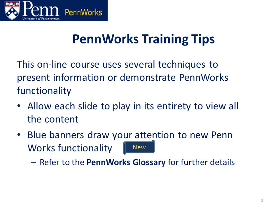 PennWorks Training Tips (cont'd) Become familiar with these Training conventions: – Text bubbles contain information you need to know – A You-Do-It arrow and gold box/oval indicates an action that simulates functionality in PennWorks – A click here link on Task pages takes you into a specific PennWorks Task and advances you to the next screen 4 Important information about PennWorks is contained in gold text bubbles