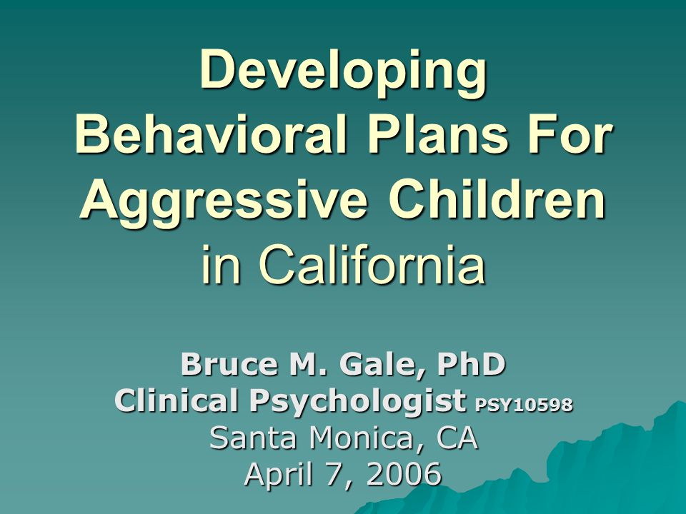 Developing Behavioral Plans For Aggressive Children in California Bruce M.