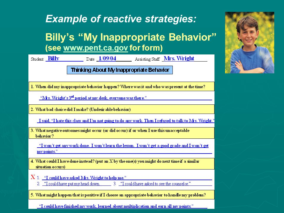 Example of reactive strategies: Billy's My Inappropriate Behavior (see www.pent.ca.gov for form)www.pent.ca.gov