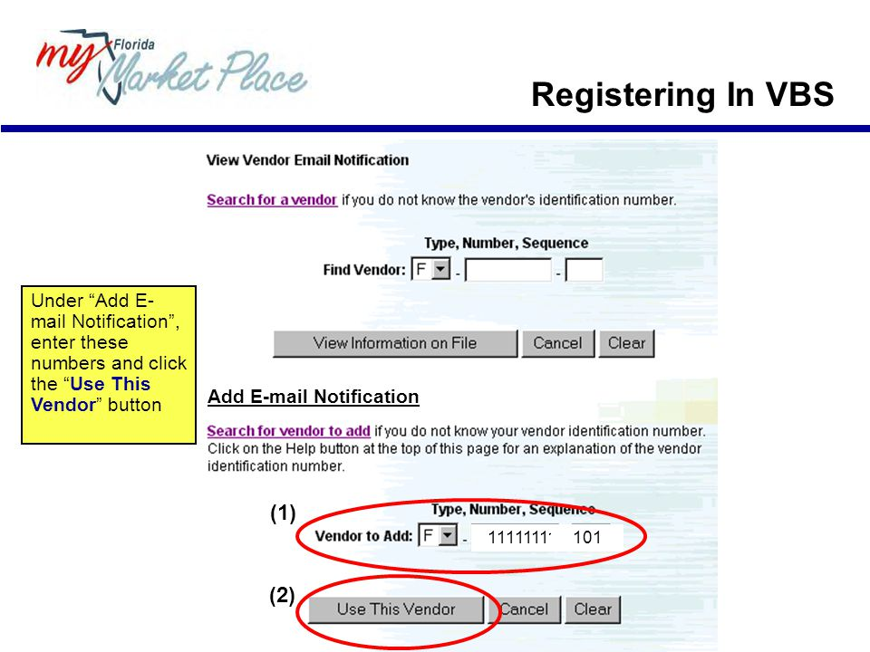 Registering In VBS Add E-mail Notification Under Add E- mail Notification , enter these numbers and click the Use This Vendor button (1) (2) 111111111101