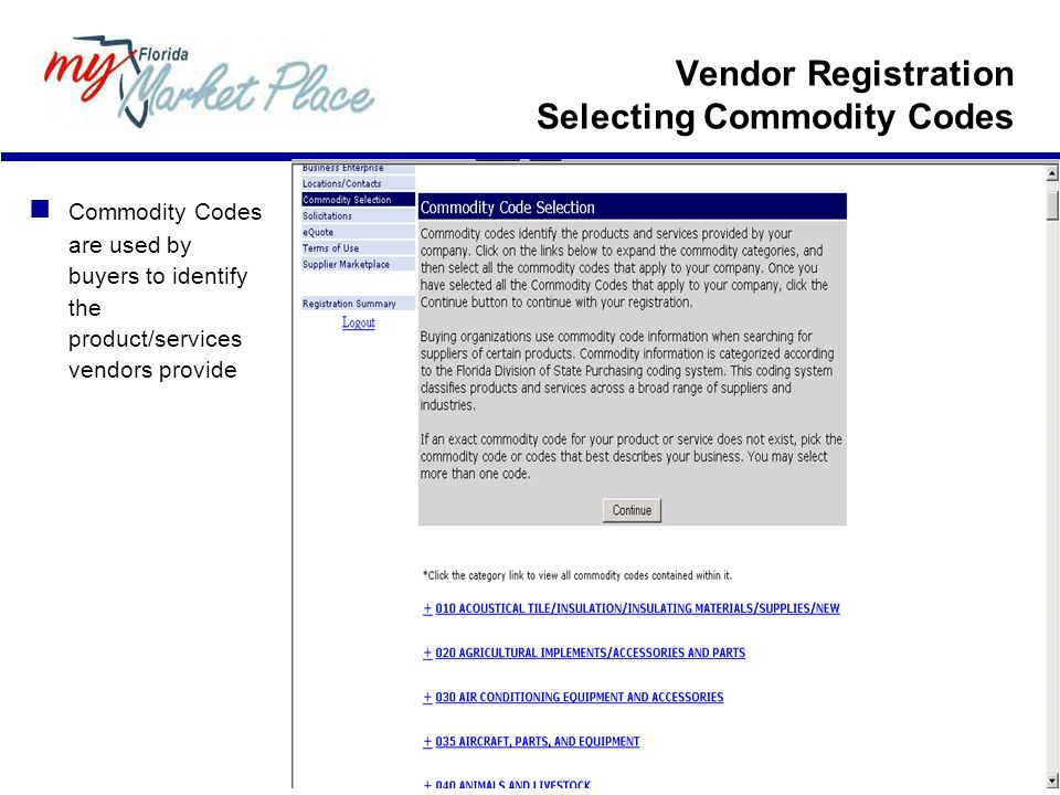 Vendor Registration Selecting Commodity Codes Commodity Codes are used by buyers to identify the product/services vendors provide