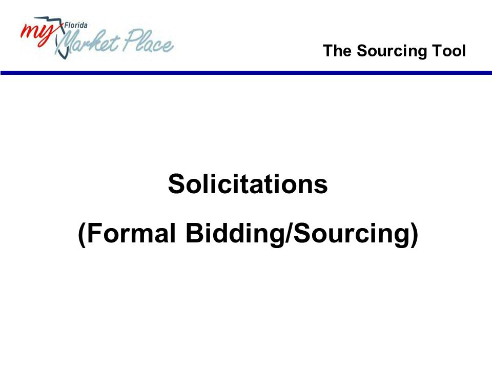 The Sourcing Tool Solicitations (Formal Bidding/Sourcing)